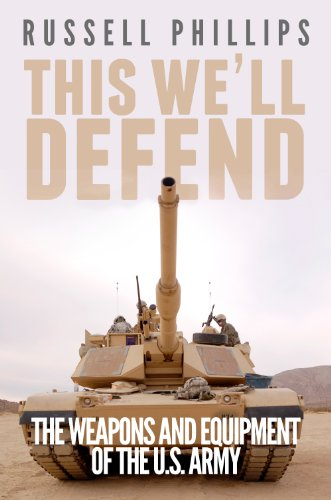 This We'll Defend: The Weapons & Equipment of the U.S. Army